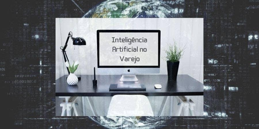Benefícios da inteligência artificial no varejo + 2 exemplos práticos: Amazon Go e Magazine Luiza